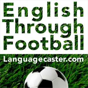 Learn English Through Football Podcast: 2017 Chelsea v Man City